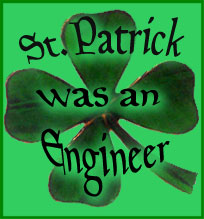 St. Patrick was an Engineer - click on the shamrock to go to St. Pat's Day exhibit