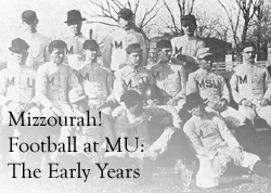 Image link to online exhibit entitled Mizzourah! Football at MU: The Early Years
